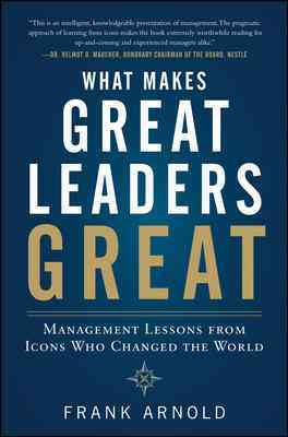 What Makes Great Leaders Great By Arnold, Frank