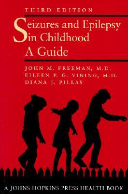 Seizures and Epilepsy in Childhood By Freeman, John M., M.D./ Vining, Eileen P. G./ Pillas, Diana J.